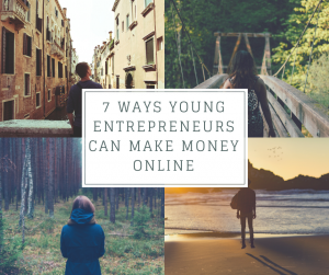 7 Ways Young Entrepreneurs can make money online