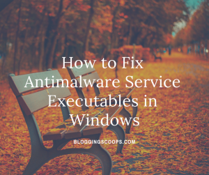 How to Fix Antimalware services executables in windows