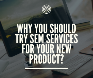 try sem services for your new product
